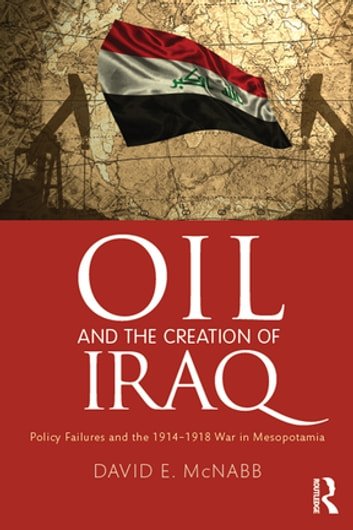 Oil and the Creation of Iraq - Policy Failures and the 1914-1918 War in Mesopotamia ebook by David E. McNabb