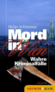 Mord in Wien - Wahre Kriminalfälle ebook by Kobo.Web.Store.Products.Fields.ContributorFieldViewModel