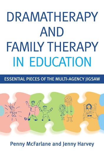 Dramatherapy and Family Therapy in Education - Essential Pieces of the Multi-Agency Jigsaw ebook by Penny McFarlane,Jenny Harvey
