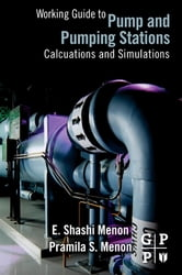 Working Guide to Pump and Pumping Stations - Calculations and Simulations ebook by E. Shashi Menon