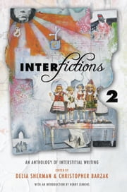 Interfictions 2 - An Anthology of Interstitial Writing ebook by Delia Sherman,Christopher Barzak