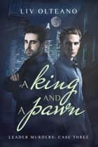A King and a Pawn ebook by Liv Olteano