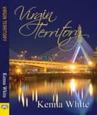 Virgin Territory ebook by Kenna White