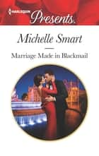 Marriage Made in Blackmail ebook by Michelle Smart