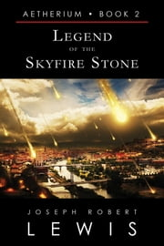 Legend of the Skyfire Stone (Aetherium, Book 2 of 7) ebook by Joseph Robert Lewis