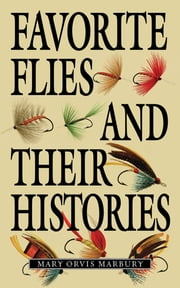 Favorite Flies and Their Histories ebook by Mary Orvis Marbury
