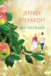 The Orchard - A Novel ebook by Jeffrey Stepakoff