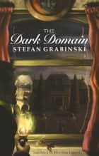 The Dark Domain ebook by Stefan Grabinski, Miroslaw Lipinski