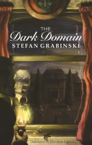 The Dark Domain ebook by Stefan Grabinski,Miroslaw Lipinski