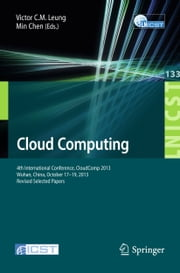 Cloud Computing - 4th International Conference, CloudComp 2013, Wuhan, China, October 17-19, 2013, Revised Selected Papers ebook by Min Chen, Victor C.M. Leung