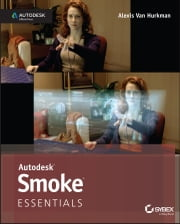 Autodesk Smoke Essentials - Autodesk Official Press ebook by Alexis Van Hurkman
