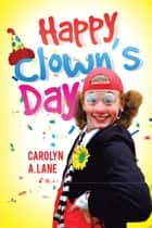 Happy Clown's Day ebook by Carolyn A. Lane