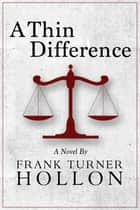 A Thin Difference ebook by Frank Turner Hollon