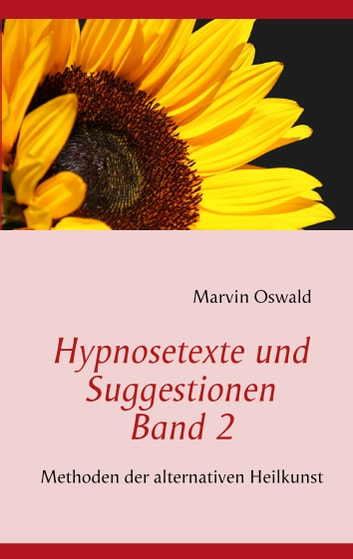 Hypnosetexte und Suggestionen. Band 2 - Methoden der alternativen Heilkunst ebook by Marvin Oswald