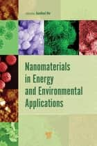 Nanomaterials in Energy and Environmental Applications ebook by Junhui He