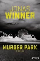 Murder Park - Thriller ebook by Jonas Winner