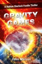 Gravity Games ebook by John Matsui