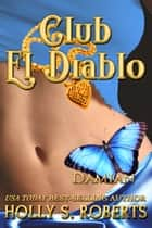 Club El Diablo: Damian ebook by Holly S. Roberts