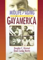 Midlife and Aging in Gay America - Proceedings of the SAGE Conference 2000 ebook by Douglas Kimmel, Dawn Lundy Martin