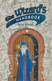 The Wizard's Handbook - How to Be a Wizard in the 21st Century ebook by Mario Garnet