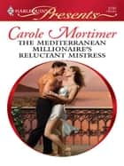 The Mediterranean Millionaire's Reluctant Mistress ebook by Carole Mortimer