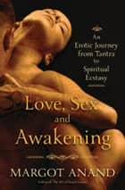 Love, Sex, and Awakening ebook by Margot Anand