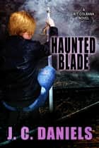 Haunted Blade ebook by J.C. Daniels