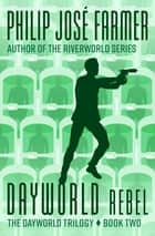 Dayworld Rebel ebook by Philip José Farmer