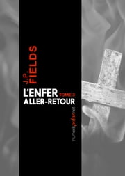 L'Enfer, aller-retour, Tome 3 ebook by J.P. Fields