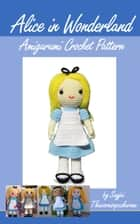 Alice in Wonderland Amigurumi Crochet Pattern ebook by Sayjai Thawornsupacharoen