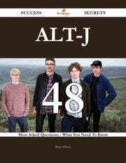 Alt-J 48 Success Secrets - 48 Most Asked Questions On Alt-J - What You Need To Know ebook by Betty Ellison