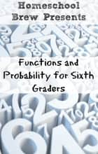 Functions and Probability for Sixth Graders ebook by Greg Sherman