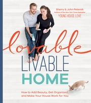 Lovable Livable Home - How to Add Beauty, Get Organized, and Make Your House Work for You ebook by Sherry Petersik,John Petersik