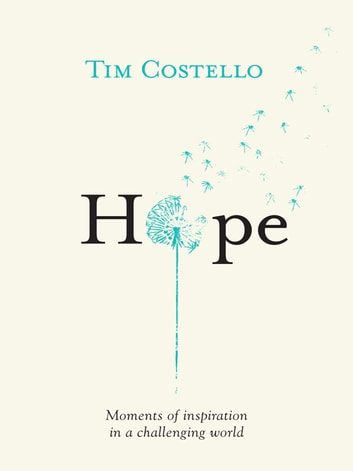 Hope: Moments of Inspiration in a Challenging World ebook by Tim Costello