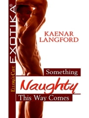 Something Naughty This Way Comes ebook by Kaenar Langford