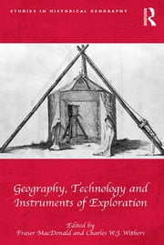 Geography, Technology and Instruments of Exploration ebook by Fraser MacDonald,Charles W.J. Withers