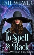 To Spell & Back ebook by ReGina Welling, Erin Lynn
