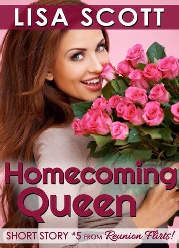 Homecoming Queen (Short Story #5 from Reunion Flirts!) ebook by Lisa Scott