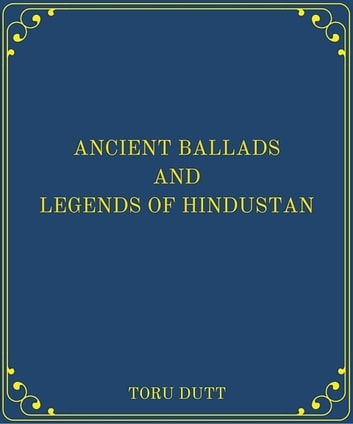Ancient Ballads and Legends of Hindustan ebook by Toru Dutt