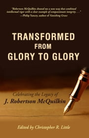 Transformed from Glory to Glory - Celebrating the Legacy of J. Robertson McQuilkin ebook by Christopher R. Little