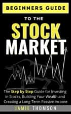 Beginner Guide to the Stock Market ebook by Jamie Thomson