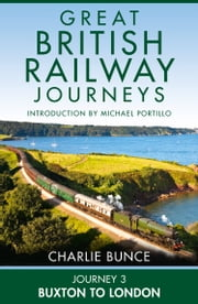 Journey 3: Buxton to London (Great British Railway Journeys, Book 3) ebook by Charlie Bunce