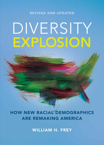 Diversity Explosion - How New Racial Demographics are Remaking America ebook by William H. Frey