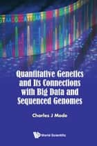 Quantitative Genetics and Its Connections with Big Data and Sequenced Genomes ebook by Charles J Mode