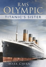 RMS Olympic - Titanic's Sister ebook by Mark Chirnside