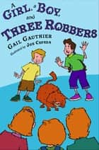 A Girl, A Boy, and Three Robbers ebook by Gail Gauthier, Joe Cepeda