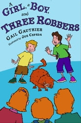 A Girl, A Boy, and Three Robbers ebook by Gail Gauthier