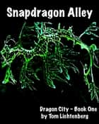 Snapdragon Alley ebook by Tom Lichtenberg