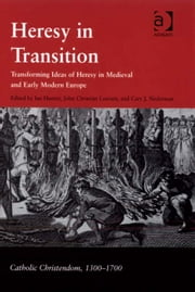Heresy in Transition - Transforming Ideas of Heresy in Medieval and Early Modern Europe ebook by Mr Ian Hunter,Professor John Christian Laursen,Professor Cary J Nederman,Professor Giorgio Caravale,Professor Ralph Keen,Professor J Christopher Warner