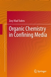 Organic Chemistry in Confining Media ebook by Zory Vlad Todres